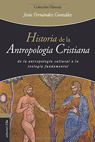 Historia de la antropología cristiana: De la antropología cultural a la teología fundamental por JESÚS FERNÁNDEZ GONZÁLEZ