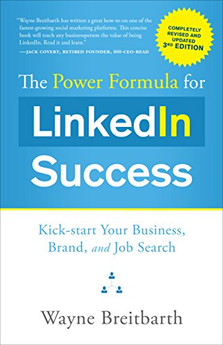 Power Formula for LinkedIn Success - 3rd Ed: Kick-start Your Business, Brand, and Job Search