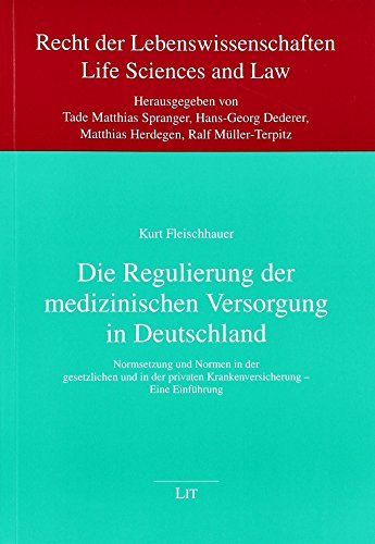 Die Regulierung der medizinischen Versorgung in Deutschland: Normsetzung und Normen in der gesetzlichen und in der privaten Krankenversicherung - Eine Einführung
