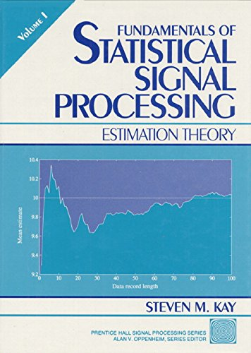 Fundamentals of Statistical Processing, Volume I: Estimation Theory: Estimation Theory v. 1 (Prentice Hall Signal Processing Series)