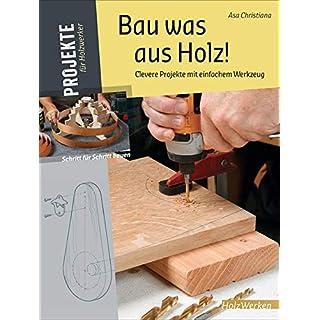 Bau was aus Holz!: Clevere Projekte mit einfachem Werkzeug