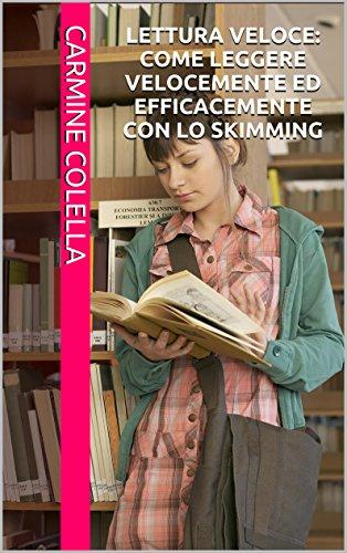 Lettura veloce: come leggere velocemente ed efficacemente con lo skimming di Carmine Colella