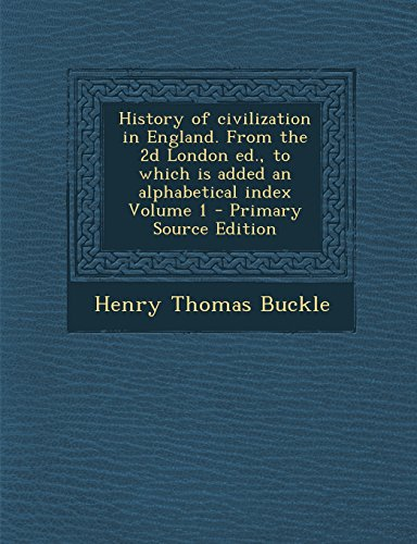 History of Civilization in England. from the 2D London Ed., to Which Is Added an Alphabetical Index Volume 1 - Primary Source Edition