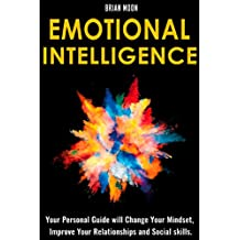 Emotional Intelligence: Your Personal Guide will Change Your Mindset, Improve Your Relationships and Social skills. (Positive Mindset) (English Edition)