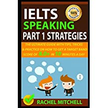 IELTS Speaking Part 1 Strategies: The Ultimate Guide with Tips, Tricks, and Practice on How to Get a Target Band Score of 8.0+ In 10 Minutes a Day