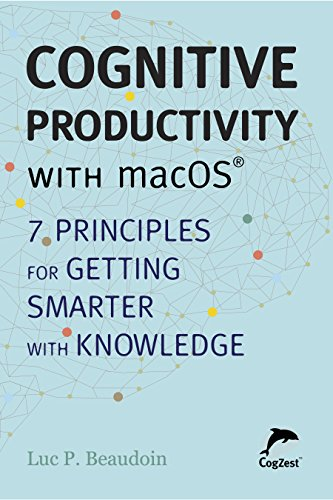Cognitive Productivity with macOS®: 7 Principles for Getting Smarter with Knowledge (English Edition)