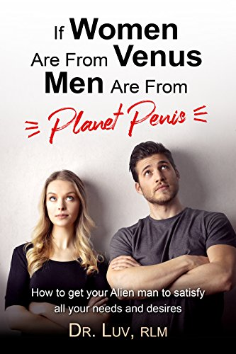 if-women-are-from-venus-men-are-from-planet-penis-how-to-get-your-alien-man-to-satisfy-all-your-need