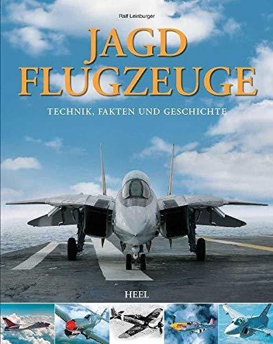 Jagdflugzeuge: Technik, Fakten und Geschichte
