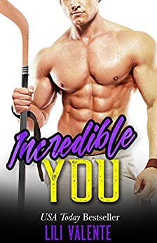 Incredible You: A Sexy Flirty Dirty Standalone by [Valente, Lili]