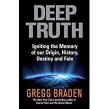 Deep Truth: Igniting the Memory of Our Origin, History, Destiny and Fate