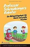 Professor Schraubingers Roboter: Ein Mitmachtagebuch für kleine und große Forscher