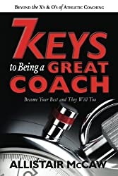 7 Keys To Being A Great Coach: Become Your Best and They Will Too
