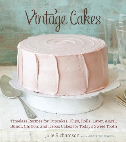 Vintage Cakes: Timeless Recipes for Cupcakes, Flips, Rolls, Layer, Angel, Bundt, Chiffon, and Icebox Cakes for Today's Sweet Tooth by Richardson, Julie (2012) Hardcover