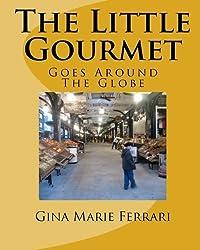 The Little Gourmet Goes Around The Globe by Gina Marie Ferrari (2011-02-14)