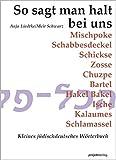 So sagt man halt bei uns: Kleines jüdischdeutsches Wörterbuch