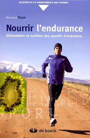 Nourrir l'endurance : Alimentation et nutrition des sportifs d'endurance par Monique Ryan