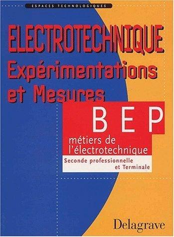 Espaces technologiques : Electrotechnique, Expérimentation et Mesures sur applications professionnelles, BEP métiers de l'électrotechnique (Manuel) de Pierre Boye (2 mai 2002) Broché