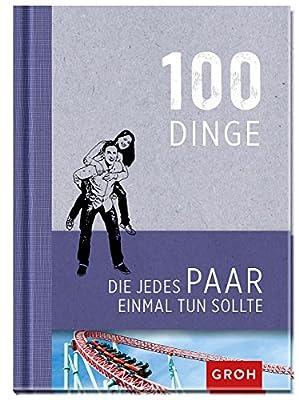 100 Dinge, die jedes Paar einmal tun sollte - Dieses Buch bringt Spass in den Beziehungsalltag - 100 Dinge, die man im Leben auf keinen Fall verpassen sollte.