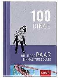 100 Dinge, die jedes Paar einmal tun sollte: Joachim Groh