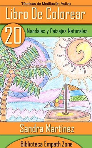 Libro de Colorear Para Adultos: 20 Mandalas y Paisajes Naturales para Meditación Activa de [Martinez, Sandra]