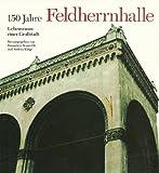 Hundertfünfzig (150) Jahre Feldherrnhalle. Lebensraum einer Grossstadt -