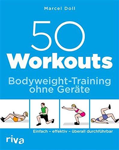 50 Workouts - Bodyweight-Training ohne Geräte: Einfach - effektiv - überall durchführbar (Sport-programme)