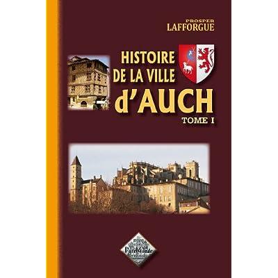 Histoire de la ville d'Auch (tome 1)