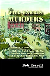 The Will Harris Murders: November 13, 1906, a Night in Which Asheville Was a Tougher Town Than Tombstone and Dodge City Rolled into One by Bob Terrell (2001-02-20)