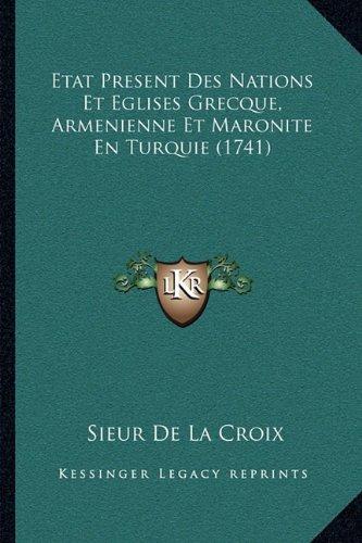 Etat Present Des Nations Et Eglises Grecque, Armenienne Et Maronite En Turquie (1741)