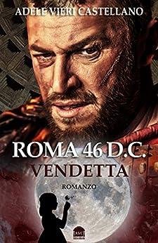 Roma 46 D.C Vendetta (Roma Caput Mundi) di [Castellano, Adele Vieri]