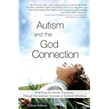 Autism and the God Connection: Redefining the Autistic Experience Through Extraordinary Accounts of Spiritual Giftedness (English Edition)