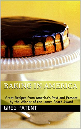 Baking in America: Great Recipes from Americas Past and Present by the Winner of the