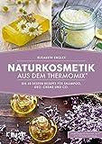 Naturkosmetik aus dem Thermomix®: Die 60 besten Rezepte für Shampoo, Deo, Creme und Co.