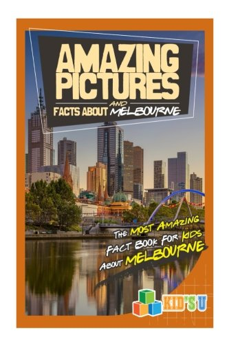 amazing-pictures-and-facts-about-melbourne-the-most-amazing-fact-book-for-kids-about-melbourne-kids-