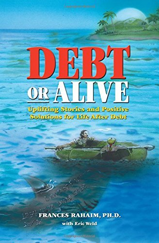 debt-or-alive-uplifting-stories-and-positive-solutions-for-life-after-debt-by-frances-rahaim-2016-02