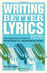 Writing Better Lyrics 2nd (second) Edition by Pattison, Pat published by Writer's Digest Books (2010)