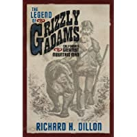 The Legend of Grizzly Adams: California's Greatest Mountain Man (English Edition)