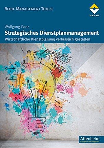 Strategisches Dienstplanmanagement: Wirtschaftliche Dienstplanung verlässlich gestalten (Reihe Management Tools)