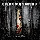 Songtexte von Cold Cold Ground - This Side of Depravity