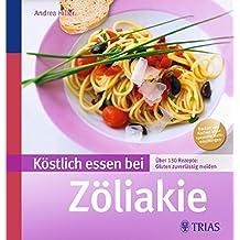 Köstlich essen bei Zöliakie: Über 140 Rezepte: Gluten zuverlässig meiden (REIHE, Köstlich essen)