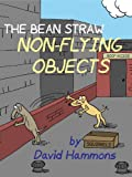 The Bean Straw: Non-Flying Objects (English Edition)
