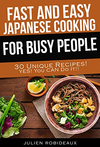 Fast and Easy Japanese Cooking for Busy People: 30 Unique Recipes! Yes! You CAN do it! (English Edition)