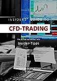 INSIDERS' GUIDE TO CFD-TRADING: Die Börse verstehen mit Insider-Tipps