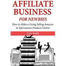 Affiliate Business for Newbies: How to Make a Living Selling Amazon & Information Products Online (English Edition)
