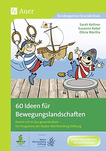 60 Ideen für Bewegungslandschaften: Komm mit in das gesunde Boot - Ein Programm der Baden-Württemberg Stiftung