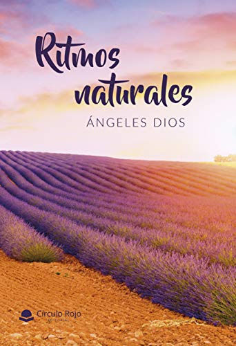 RITMOS NATURALES: Como disfrutar de una vida plena adaptándonos a los ritmos naturales y a los cambios constantes. por ÁNGELES DIOS