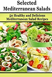 Selected Mediterranean Salads: 50 Healthy and Delicious Mediterranean Salad Recipes (Mediterranean Diet, Mediterranean Recipes, European Food, Low Cholesterol) (Volume 3) by Patrick Smith (2014-09-28)