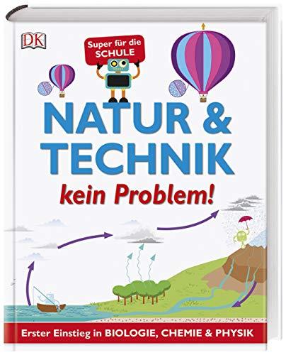 Natur & Technik - kein Problem!: Erster Einstieg in Biologie, Chemie und Physik. Super für die Schule