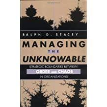 Managing the Unknowable: Strategic Boundaries Between Order and Chaos in Organizations by Ralph D. Stacey (1992-09-08)