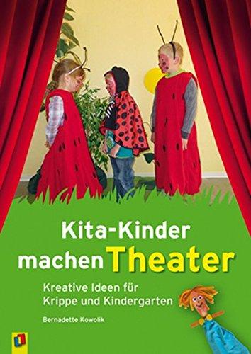 Kita-Kinder machen Theater: Kreative Ideen für Krippe und Kindergarten